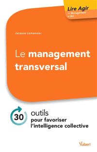 Le management transversal : 30 outils pour favoriser l'intelligence collective
