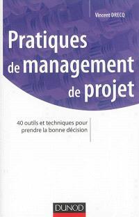 Pratiques de management de projet : 40 outils et techniques pour prendre la bonne décision