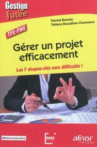 Gérer un projet efficacement : les 7 étapes-clés sans difficulté ! : TPE-PME