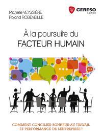 A la poursuite du facteur humain : comment concilier bonheur au travail et performance de l'entreprise ?