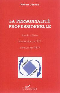 La personnalité professionnelle. Volume 1, Identification par l'A2P et mesure par l'IT2P