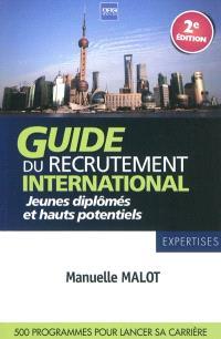Guide du recrutement international : jeunes diplômés & hauts potentiels : 500 programmes pour lancer sa carrière