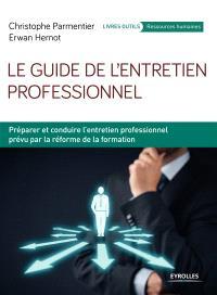 Le guide de l'entretien professionnel : préparer et conduire l'entretien professionnel prévu par la réforme de la formation