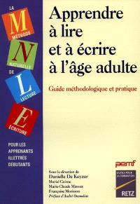 Apprendre à lire et à écrire à l'âge adulte : méthode naturelle de lecture-écriture pour les apprenants illettrés débutants : guide méthodologique et pratique