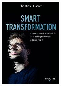 Smart transformation : plus de la moitié de vos clients sont des digital natives, adaptez-vous !