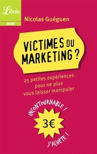 Victimes du marketing ? : 25 petites expériences pour ne plus vous laisser manipuler