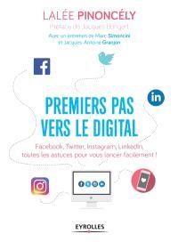 Premiers pas vers le digital : Facebook, Twitter, Instagram, LinkedIn, toutes les astuces pour vous lancer facilement !