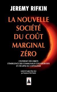 La nouvelle société du coût marginal zéro : l'Internet des objets, l'émergence des communaux collaboratifs et l'éclipse du capitalisme