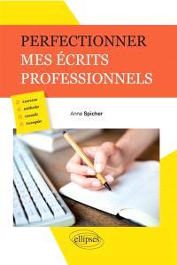 Perfectionner mes écrits professionnels : exercices, méthodes, conseils, exemples