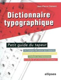 Dictionnaire typographique ou Petit guide du tapeur : à l'usage de ceux qui tapent, saisissent ou composent textes, thèses ou mémoires à l'aide d'un micro-ordinateur