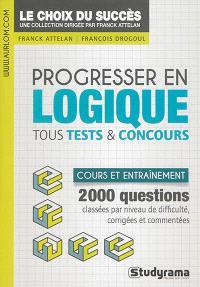 Progresser en logique : tous tests & concours : cours et entraînement