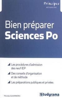 Bien préparer Sciences Po : les procédures d'admission des neuf IEP, des conseils d'organisation et de méthode, les préparations publiques et privées