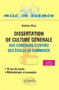 Dissertation de culture générale aux concours d'entrée des écoles de commerce : 10 ans de sujets, méthodologie et exemples