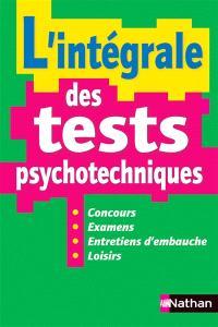 L'intégrale des tests psychotechniques : concours, examens, entretiens d'embauche, loisirs