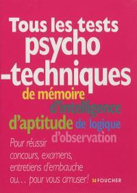 Tous les tests psychotechniques : de mémoire, d'intelligence, d'aptitude, de logique, d'observation : pour réussir concours, examens, entretiens d'embauche ou... pour vous amuser !