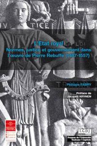 L'Etat royal : normes, justice et gouvernement dans l'oeuvre de Pierre Rebuffe (1487-1557)
