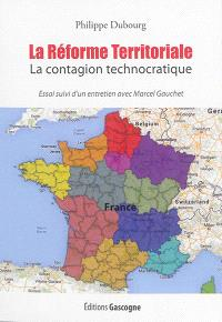 La réforme territoriale : la contagion technocratique