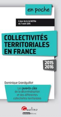 Collectivités territoriales en France : 2015-2016 : les points clés de la décentralisation et des différentes collectivités territoriales
