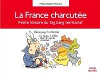 La France charcutée : petite histoire du big bang territorial