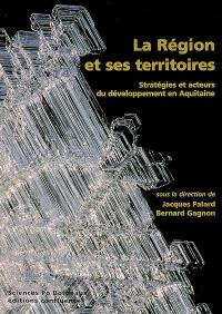 La région et ses territoires : stratégies et acteurs du développement en Aquitaine