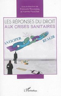 Les réponses du droit aux crises sanitaires : actes du colloque des 8 et 9 octobre 2015, Faculté de droit et des sciences politiques de Nantes
