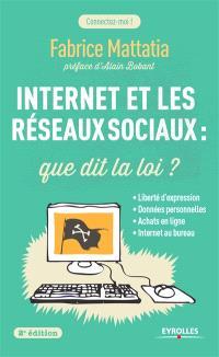 Internet et les réseaux sociaux : que dit la loi ? : liberté d'expression, données personnelles, achats en ligne, Internet au bureau