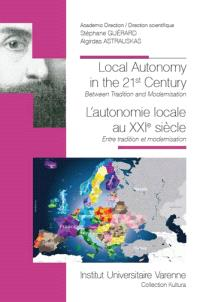 Local autonomy in the 21st century : between tradition and modernisation = L'autonomie locale au XXIe siècle : entre tradition et modernisation
