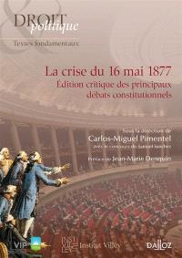 La crise du 16 mai 1877 : édition critique des principaux débats constitutionnels