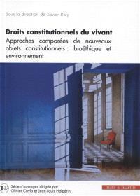 Droits constitutionnels du vivant : approches comparées de nouveaux objets constitutionnels : bioéthique et environnement