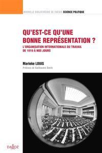 Qu'est-ce qu'une bonne représentation ? : l'Organisation internationale du travail de 1919 à nos jours