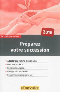 Préparez votre succession : 2016