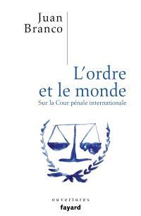 L'ordre et le monde : critique de la Cour pénale internationale