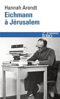 Eichmann à Jérusalem : rapport sur la banalité du mal