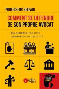 Comment se défendre de son propre avocat : dix conseils (presque) gratuits (pour une fois !)