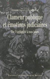 Clameur publique et émotions judiciaires : de l'Antiquité à nos jours