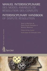 Manuel interdisciplinaire des modes amiables de résolution des conflits = Interdisciplinary handbook of dispute resolution