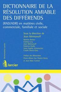 Dictionnaire de la résolution amiable des différends : RAD-ADR en matières civile, commerciale, familiale et sociale