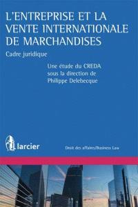 L'entreprise et la vente internationale de marchandises : cadre juridique