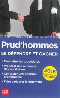 Prud'hommes : se défendre et gagner : 2016, à jour de la loi Macron