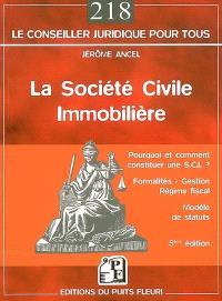 La société civile immobilière : pourquoi et comment constituer une SCI ? : formalités, gestion, régime fiscal, modèle de statuts