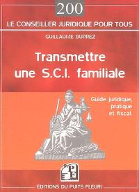 Transmettre une SCI familiale : guide juridique, pratique et fiscal