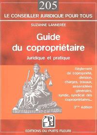 Le guide du copropriétaire juridique et pratique : règlement de copropriété, division, charges, travaux, assemblées générales, syndic, syndicat des copropriétaires...
