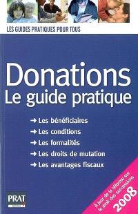 Donations : le guide pratique : comment établir une donation ? combien coûte une donation ? comment bénéficier des avantages fiscaux ? doit-on déclarer les dons manuels ?