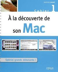 A la découverte de son Mac : cahier 1, spécial grands débutants