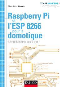 Raspberry Pi et l'ESP 8266 pour la domotique : 12 réalisations pas à pas