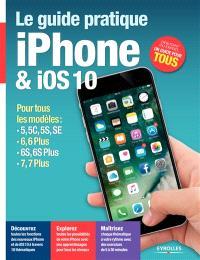 Le guide pratique iPhone & iOS 10 : pour tous les modèles : 5, 5C, 5S, SE, 6, 6 Plus, 6S, 6S Plus, 7, 7 Plus