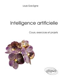 Intelligence artificielle : cours, exercices et projets