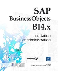 SAP BusinessObjects BI4.x : installation et administration