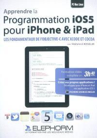 Apprendre la programmation iOS5 pour iPhone & iPad : les fondamentaux de l'objective-C avec XCode et Cocoa