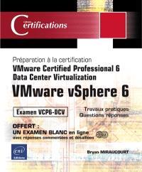 VMware vSphere 6 : préparation à la certification VMware certified professional 6-Data center virtualization : examen VCP6-DCV, 19 travaux pratiques, 92 questions réponses